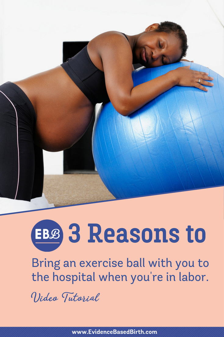 Evidence Based Birth® | Video Tutorial - 3 Reasons To: Bring an Exercise Ball with you to the hospital when you're in labor.